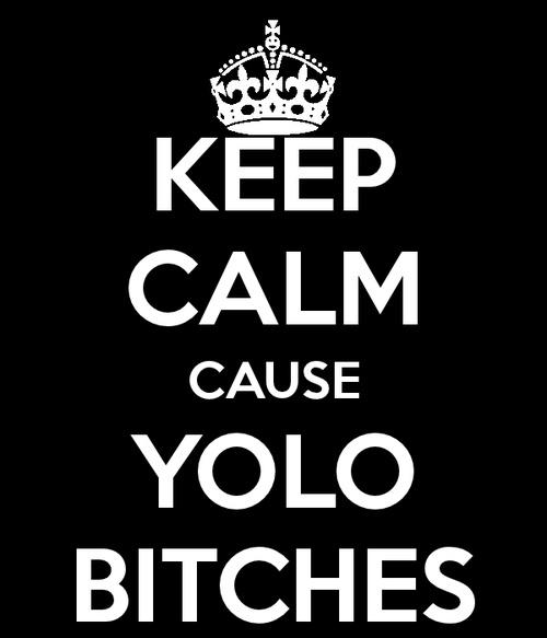 Keep calm and yolo