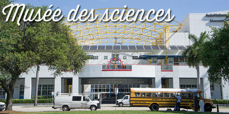Musée des sciences - Fort Lauderdale - Visiter la Floride